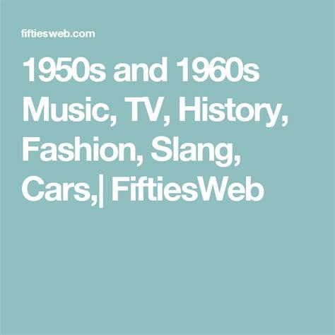1950s and 1960s Music TV History Fashion Slang Cars