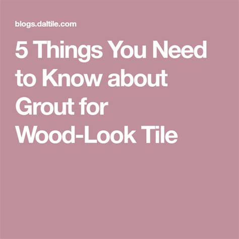 5 Things You Need to Know about Grout for Wood Look Tile