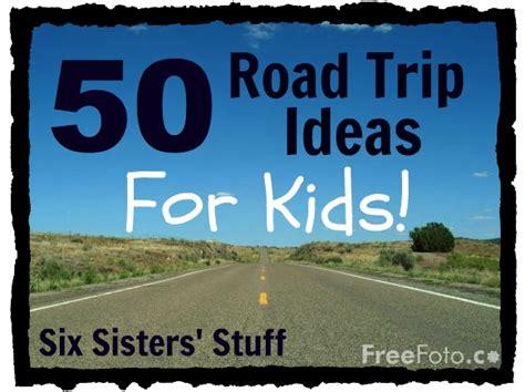 50 Road Trip Ideas For Kids Six Sisters Stuff Six