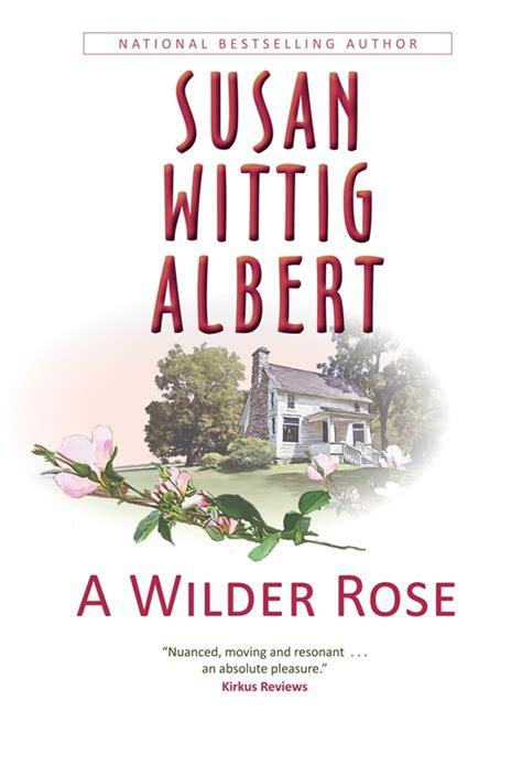 A Wilder Rose by Susan Wittig Albert
