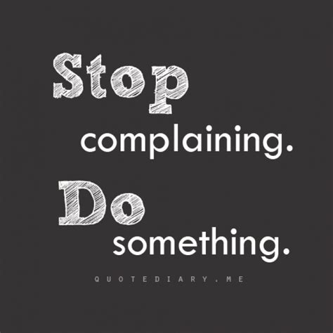 Best 25 Stop complaining quotes ideas on Pinterest