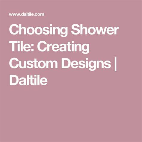Choosing Shower Tile Creating Custom Designs Daltile
