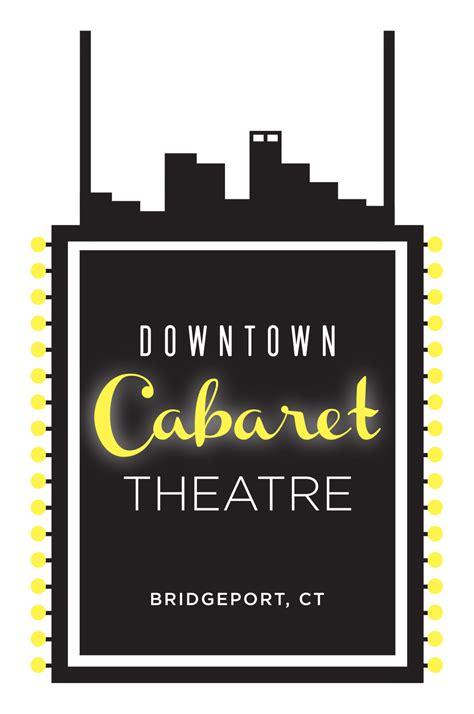 Downtown Cabaret Theatre Shows in CT Bridgeport CT