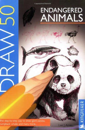 Draw 50 Endangered Animals The Step by Step Way to Draw