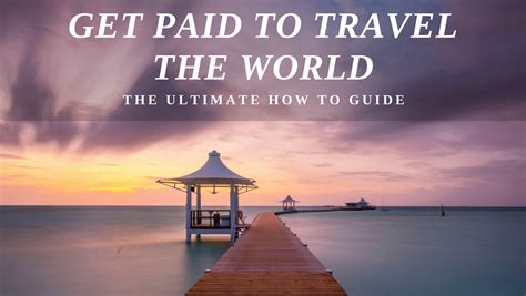 Get Paid to Travel the World The Ultimate How To Guide