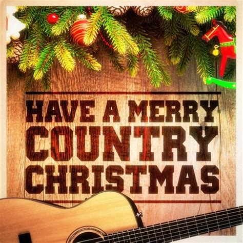 Have a Merry Country Christmas Country Music Versions of