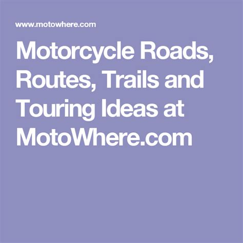 MotoWhere Motorcycle Roads Routes Trails and Touring