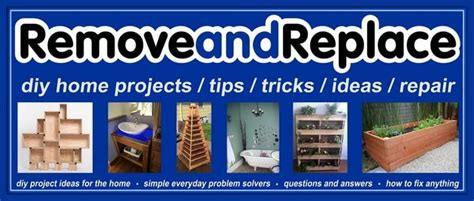 RemoveandReplace DIY Projects Tips Tricks
