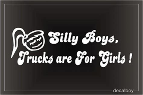 Silly Boys Trucks Are For Girls Decal decalboy
