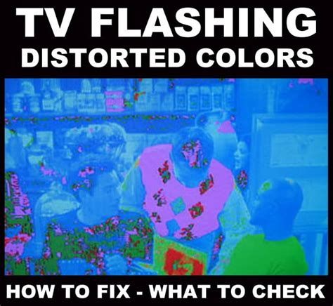 TV Displaying Different Distorted Flashing Colors How To Fix