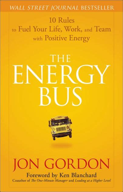 The Energy Bus 10 Rules to Fuel Your Life Work and Team