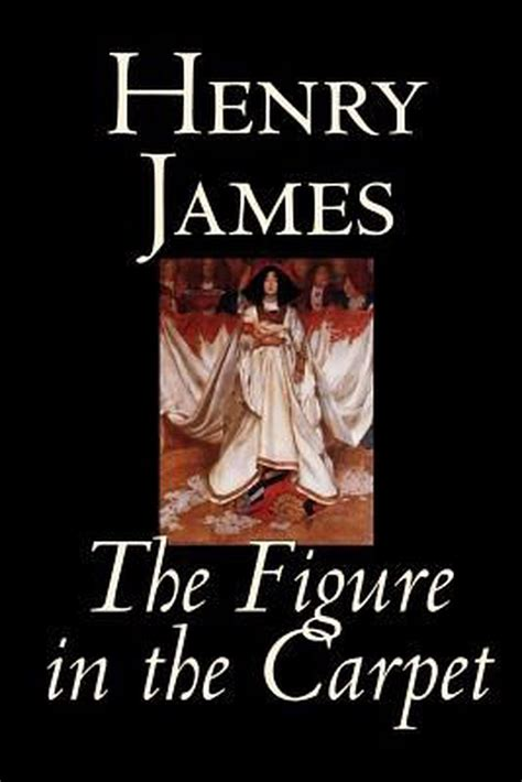 The Figure in the Carpet Henry James Jr 9781438502472