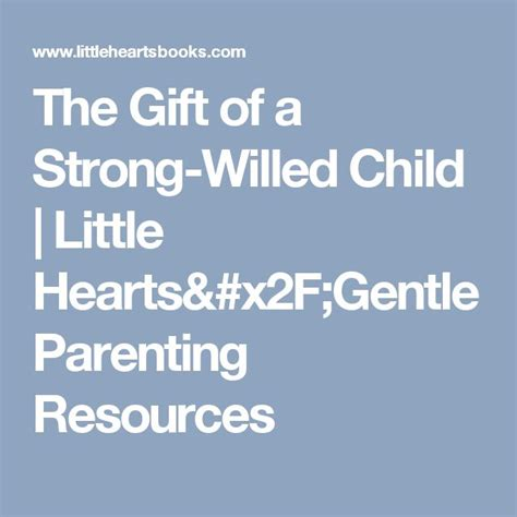 The Gift of a Strong Willed Child Little Hearts Gentle