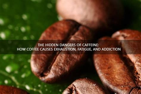 The hidden dangers of caffeine How coffee causes