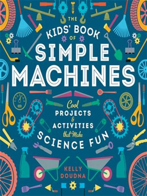 The kids book of simple machines cool projects by How to