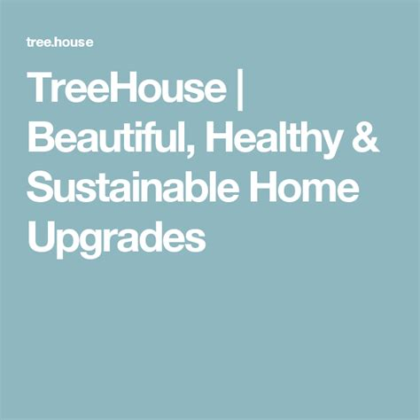 TreeHouse Beautiful Healthy Sustainable Home Upgrades