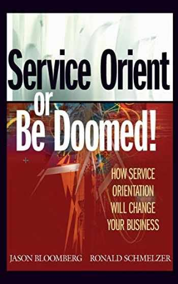 0471768588 Service Orient Or Be Doomed How Service Orientation Will Change Your Business