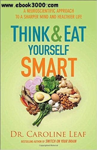 0801015715 Think And Eat Yourself Smart A Neuroscientific Approach To A Sharper Mind And Healthier Life