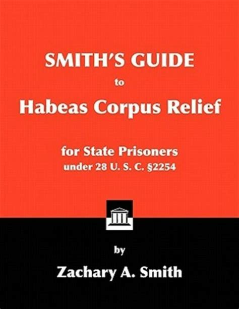 0984271686 Smiths Guide To Habeas Corpus Relief For State Prisoners Under 28 U S C 2254
