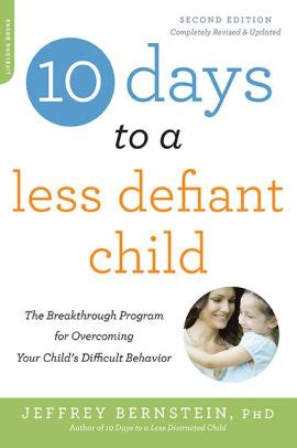 10 Days To A Less Defiant Child Second Edition The Breakthrough Program For Overcoming Your Childs Difficult Behavior