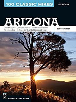 100 Classic Hikes Arizona 4th Edition Grand Canyon Colorado Plateau San Francisco Peaks Mogollon Rim Sedona Sky Islands Sonora Desert