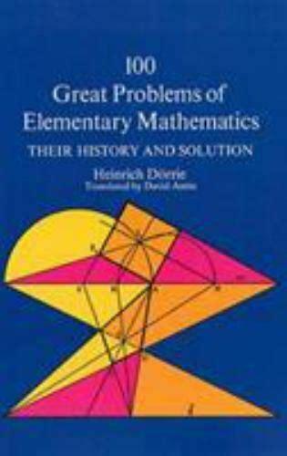 100 Great Problems Of Elementary Mathematics Heinrich D Ouml Rrie