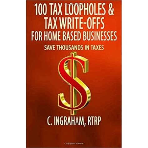 100 Tax Loopholes And Tax Write Offs For Home Based Businesses
