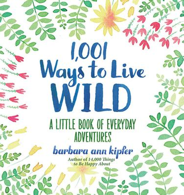 1001 Ways To Live Wild A Little Book Of Everyday Adventures
