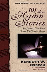 101 More Hymn Stories The Inspiring True Stories Behind 101 Favorite Hymns