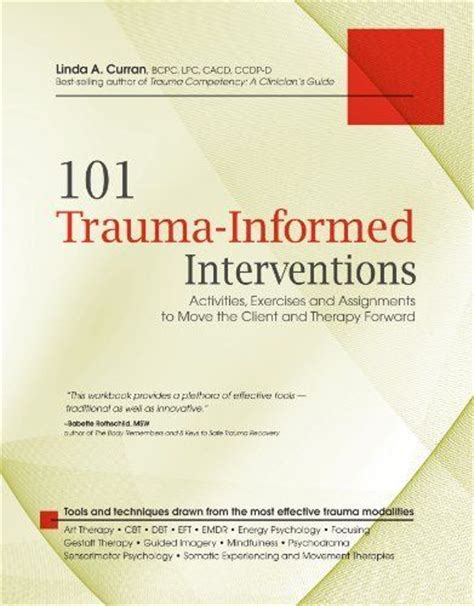 101 Trauma Informed Interventions Activities Exercises And Assignments To Move The Client And Therapy Forward