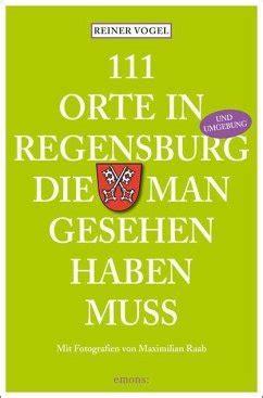 111 Orte In Regensburg Und Umgebung Die Man Gesehen Haben Muss ...