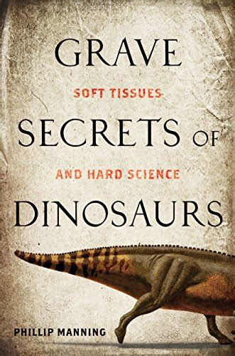 1426203845 Grave Secrets Of Dinosaurs Soft Tissues And Hard Science