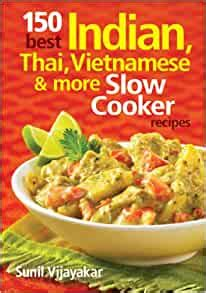 150 Best Indian Thai Vietnamese And More Slow Cooker Recipes