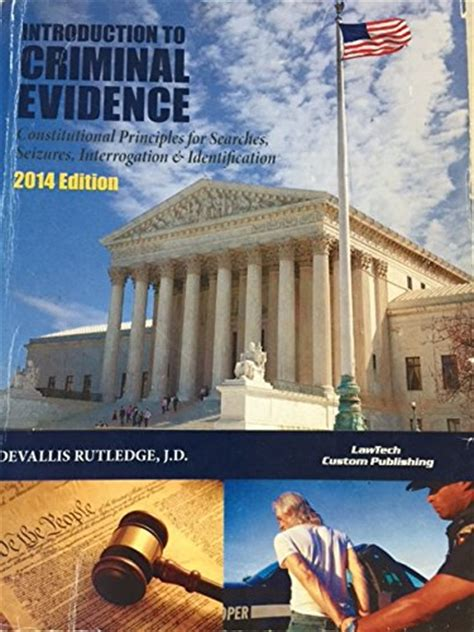 2018 Criminal Evidence An Introduction To Constitutional Principles For Searches Seizures Interrogation Identification