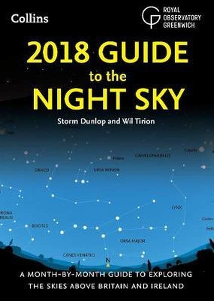 2018 Guide To The Night Sky A Month By Month Guide To Exploring The Skies Above Britain And Ireland