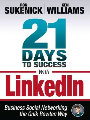 21 Days To Success With Linkedin Business Social Networking The Gnik Rowten Way