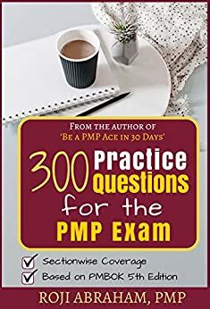 300 Practice Questions For The Pmp Exam A Pmp Exam Question Bank Pmp Ace Series Book 2