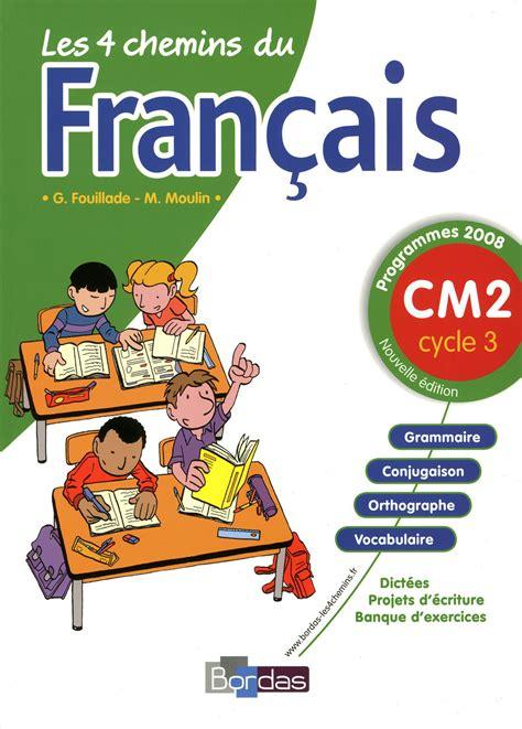 4 Chemins Francais Cm2 Manuel Par Guy Fouillade Michel