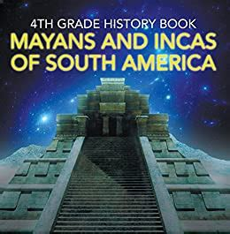 4th Grade History Book Mayans And Incas Of South America Fourth Grade Books Ancient Civilizations