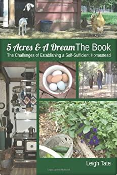 5 Acres A Dream The Book The Challenges Of Establishing A Selfsufficient Homestead
