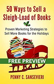 50 Ways To Sell A Sleighload Of Books Sampler Edition Proven Marketing Strategies To Sell More Books For The Holidays
