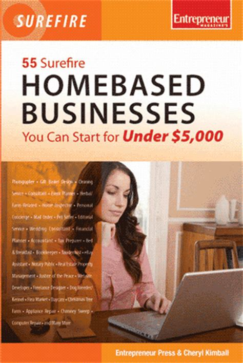 55 Surefire Homebased Businesses You Can Start For Under 5000 Surefire Series