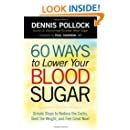 60 Ways To Lower Your Blood Sugar Simple Steps To Reduce The Carbs Shed The Weight And Feel Great Now