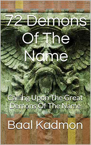 72 Demons Of The Name Calling Upon The Great Demons Of The Name Sacred Names Book 5 English Edition