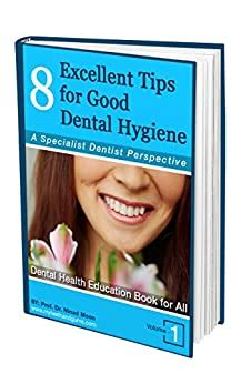 8 Excellent Tips For Good Dental Hygiene A Specialist Dentist Perspective Dental Oral Health Wellness Book