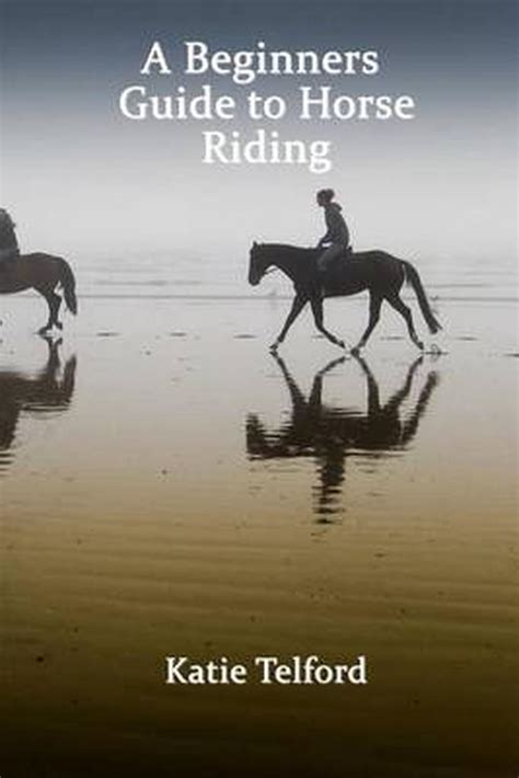 A Beginners Guide To Horse Riding The Horse Riders Handbook English Edition