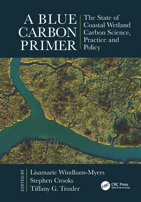 A Blue Carbon Primer The State Of Coastal Wetland Carbon Science Practice And Policy Crc Marine Science English Edition