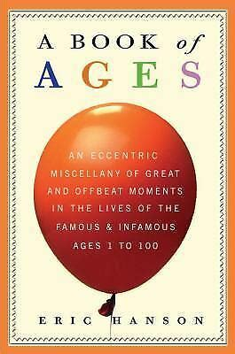 A Book Of Ages An Eccentric Miscellany Of Great And Offbeat Moments In The Lives Of The Famous And Infamous Ages 1 To 100