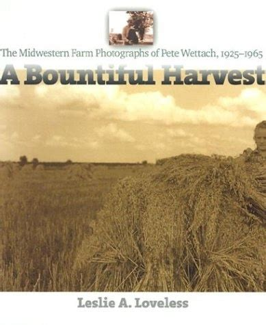 A Bountiful Harvest The Midwestern Farm Photographs Of Pete Wettach 1925 1965 Bur Oak Book
