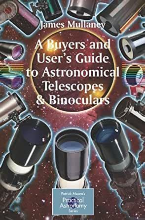 A Buyers And Users Guide To Astronomical Telescopes And Binoculars The Patrick Moore Practical Astronomy Series